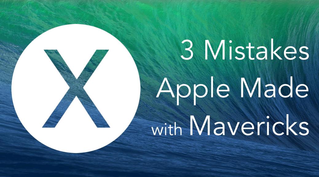 3 Mistakes Apple Made with Mavericks