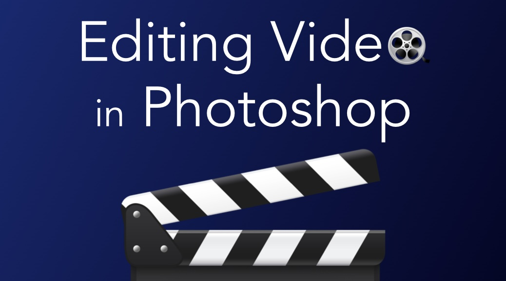 Editing Video in Photoshop Free Training