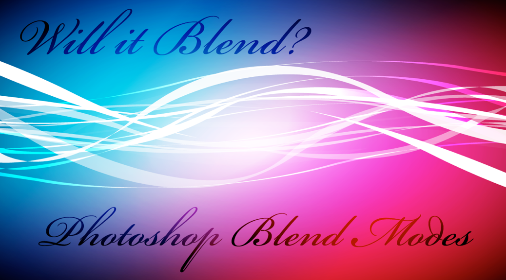 Will It Blend? Photoshop Blend Modes Take 2