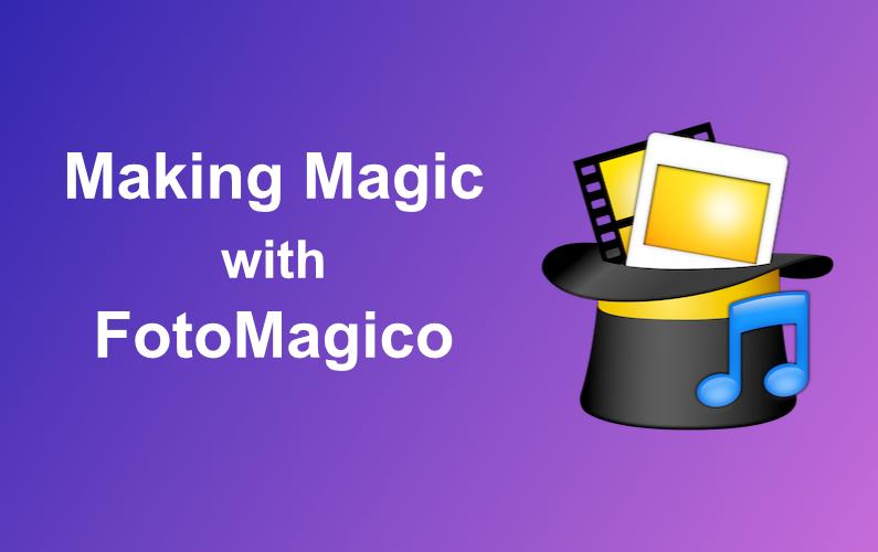 Making Magic with FotoMagico